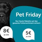 Pet Friday bei ZooRoyal. Sicher dir bis zu 11 EURO Rabatt auf das gesamte Futtersortiment